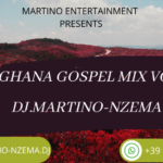 MIXTAPE - Ghana Gospel Mix Vol. 1 - DJ.MARTINO-NZEMA.DJ