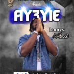 MUSIC MP3 -  Iconzy Fiack - Ay3yie [Prod. By. Mr. Gaise On De Beat]