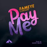 MUSIC MP3 - Fameye - PAY ME ft. Lord Paper (Prod. By Danny Beatz)