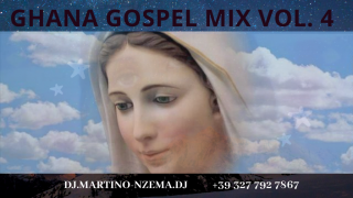 Ghana Gospel Mix Vol. 4 - DJ.MARTINO-NZEMA.DJ