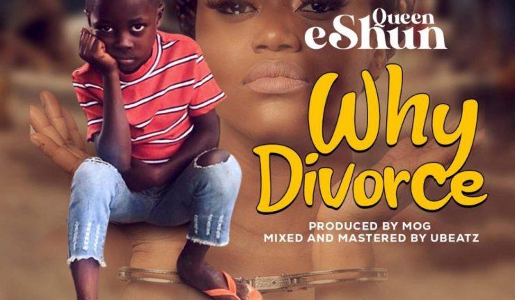 Queen eShun - Why Divorce (Prod. By MOG)