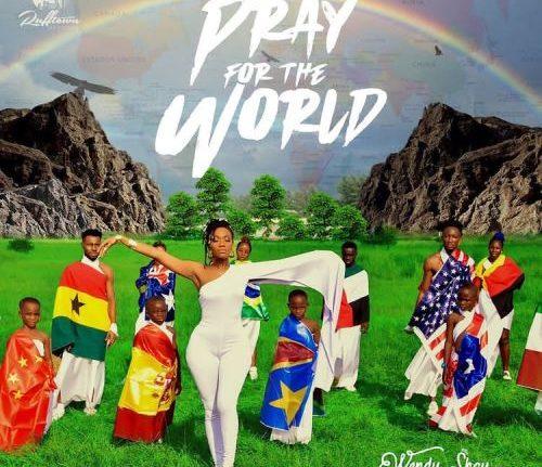 Wendy Shay - Pray for the World (Prod. By MOG Beatz)