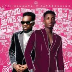 MUSIC MP3 - Kofi Kinaata – Something Nice ft. Patoranking (Prod. By WillisBeatz)