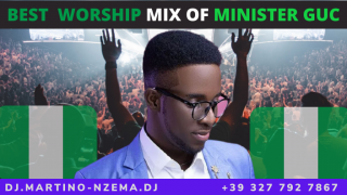 Best Gospel Mix Of Minister GUC - DJ.MARTINO-NZEMA.DJ