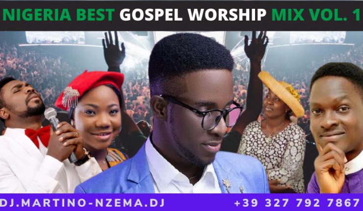 Nigeria Best Gospel Worship Mix Vol. 1 - DJ.MARTINO-NZEMA.DJ