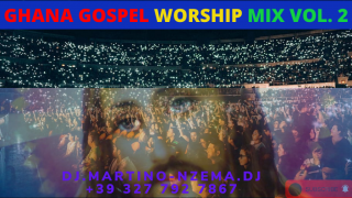 Ghana Gospel Worship Mix Vol. 2 - DJ.MARTINO-NZEMA.DJ