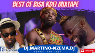 Best Of BISA KDEI Mixtape - DJ.MARTINO-NZEMA.DJ