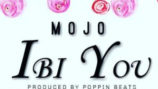 Mojo - Ibi You (Prod. By Poppin Beats)