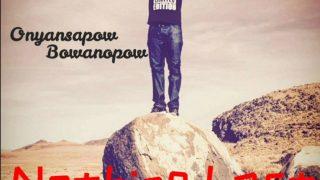 Oynansapow Bowoaanopow - Nothing Last Forever (Prod by Mix Master Garzy)