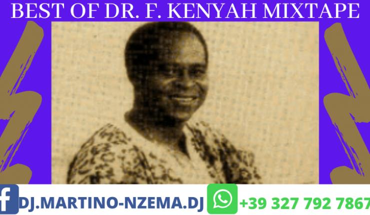 Best Of Dr. F. Kenyah Mix - DJ.MARTINO-NZEMA.DJ