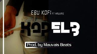 Ebu Kofi - Kapel3 ft. Mauvais (Prod. By Mauvais Beats)